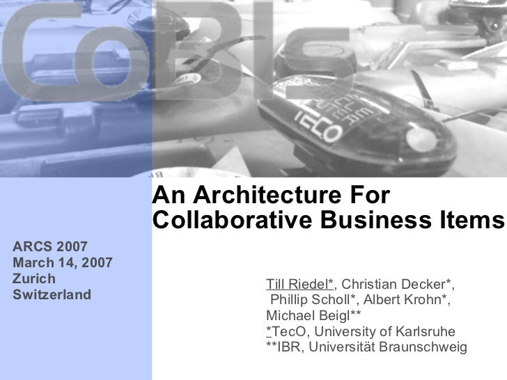 An Architecture For                 Collaborative Business ItemsARCS 2007March 14, 2007Zurich                    Till Ried...