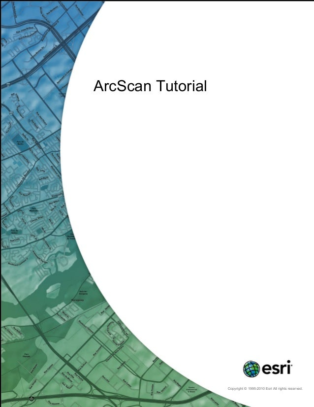 ArcScan Tutorial Copyright © 1995-2010 Esri All rights reserved.