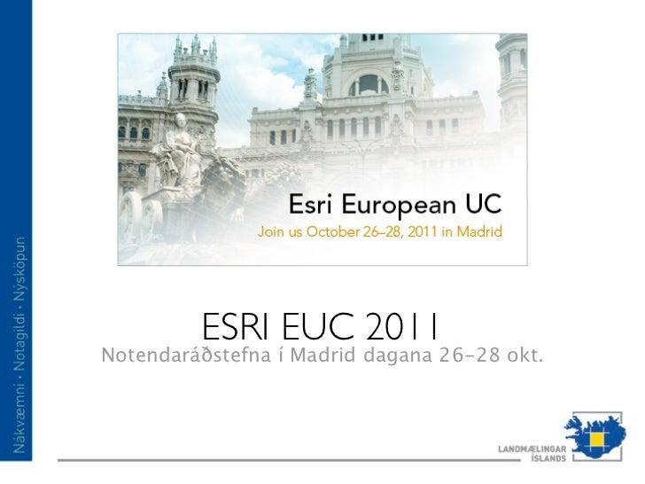 ESRI EUC 2011Notendaráðstefna í Madrid dagana 26-28 okt.