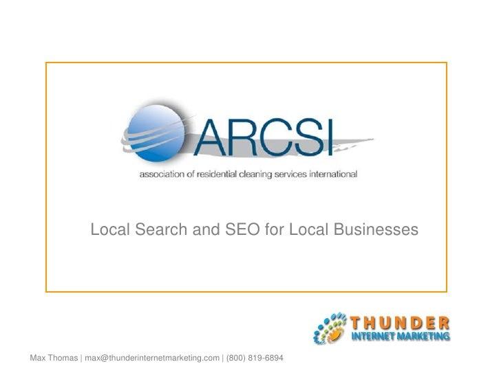 Max Thomas | max@thunderinternetmarketing.com | (800) 819-6894<br />ARCSI<br />Local Search and SEO for Local Businesses<b...
