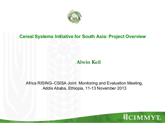 Cereal Systems Initiative for South Asia: Project Overview  Alwin Keil  Africa RISING–CSISA Joint Monitoring and Evaluatio...