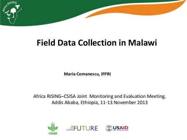 Field Data Collection in Malawi Maria Comanescu, IFPRI  Africa RISING–CSISA Joint Monitoring and Evaluation Meeting, Addis...