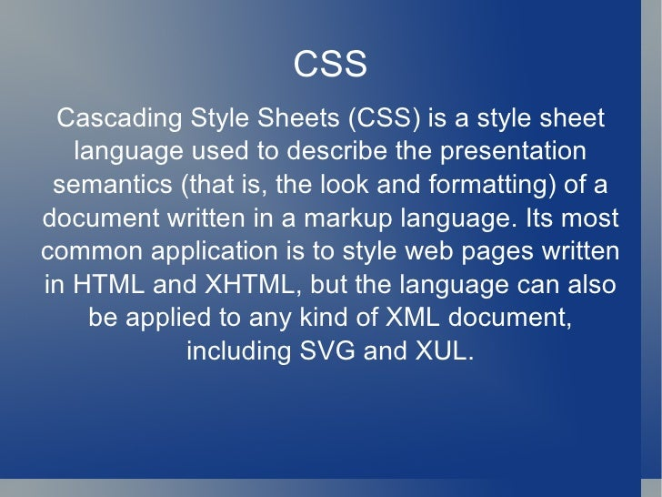 CSS Cascading Style Sheets (CSS) is a style sheet language used to describe the presentation semantics (that is, the look ...