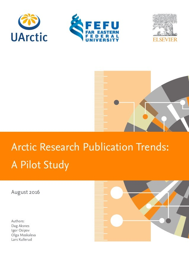 Arctic Research Publication Trends: A Pilot Study August 2016 Authors: Dag Aksnes Igor Osipov Olga Moskaleva Lars Kullerud