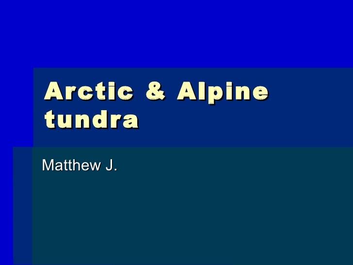 Arctic & Alpine tundra Matthew J.