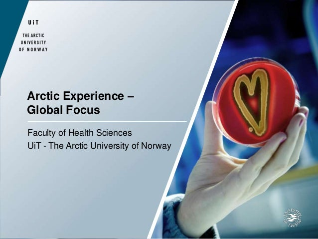 Arctic Experience – Global Focus Faculty of Health Sciences UiT - The Arctic University of Norway
