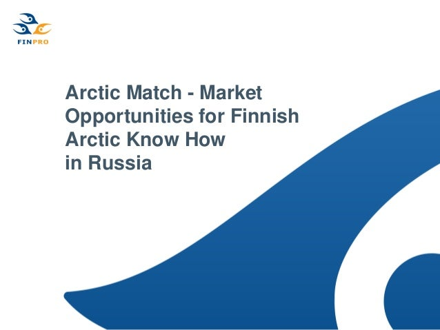 Arctic Match - Market Opportunities for Finnish Arctic Know How in Russia