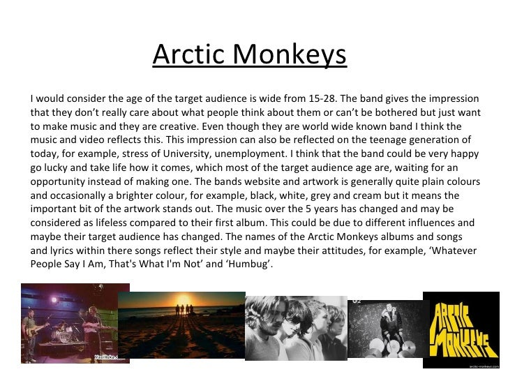 Arctic Monkeys I would consider the age of the target audience is wide from 15-28. The band gives the impression that they...