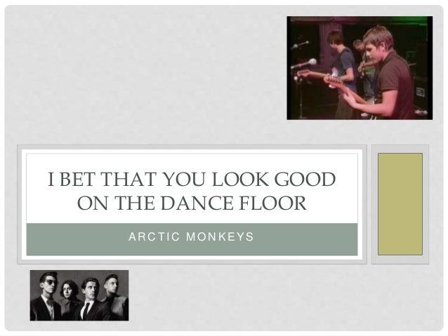 Arctic Monkeys I Bet That Yoou Look Good On The Dancefloor