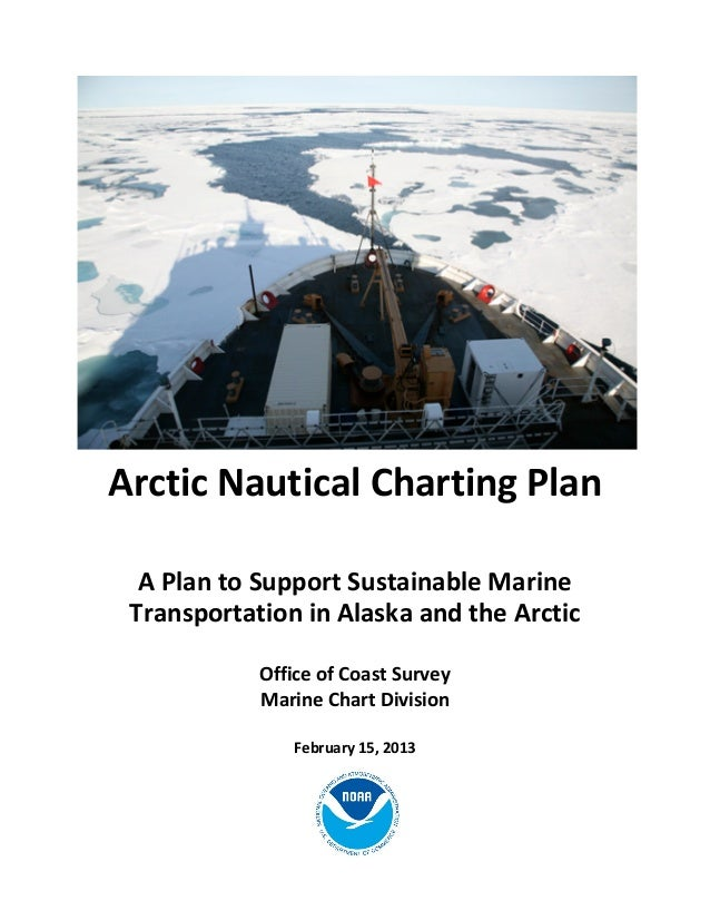 Arctic Nautical Charting Plan  A Plan to Support Sustainable Marine Transportation in Alaska and the Arctic            Off...