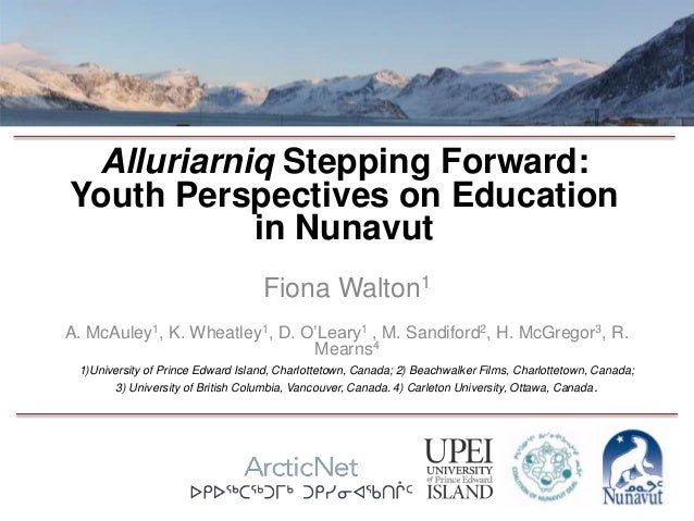 Alluriarniq Stepping Forward: Youth Perspectives on Education in Nunavut 1)University of Prince Edward Island, Charlotteto...