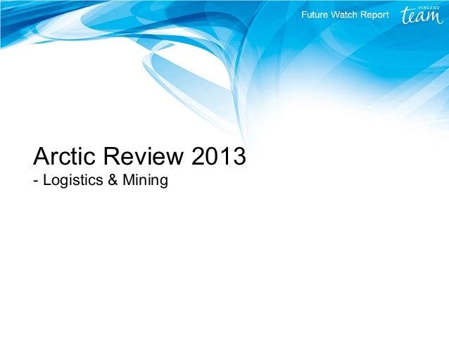 Arctic Review 2013 - Logistics & Mining