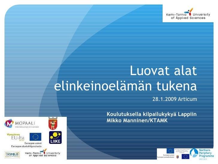 Luovat alat elinkeinoelämän tukena 28.1.2009 Articum Koulutuksella kilpailukykyä Lappiin Mikko Manninen/KTAMK