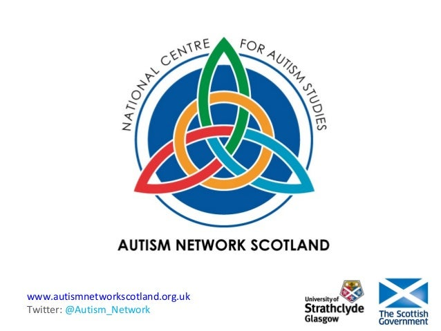 www.autismnetworkscotland.org.uk Twitter: @Autism_Network