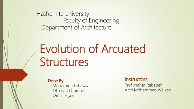 Evolution of Arcuated Structures Done By Mohammed shawwa Othman Othman Omar Hijazi Hashemite university Faculty of Enginee...