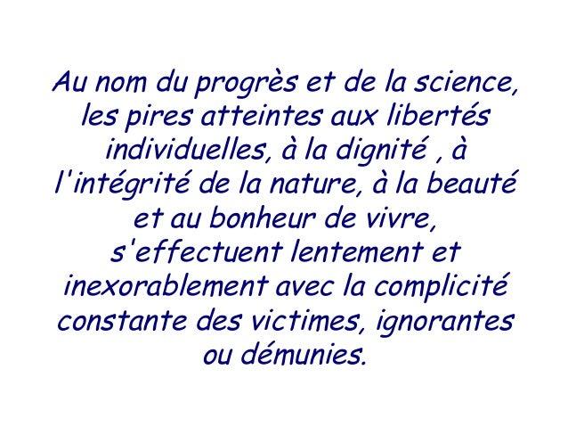 Au nom du progrès et de la science,   les pires atteintes aux libertés     individuelles, à la dignité , àlintégrité de la...