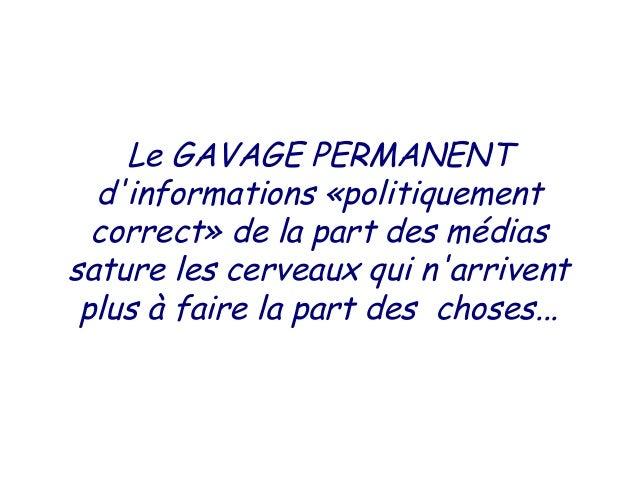 Le GAVAGE PERMANENT  dinformations «politiquement  correct» de la part des médiassature les cerveaux qui narrivent plus à ...