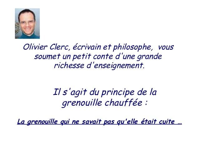 Olivier Clerc, écrivain et philosophe, vous    soumet un petit conte dune grande          richesse denseignement.         ...