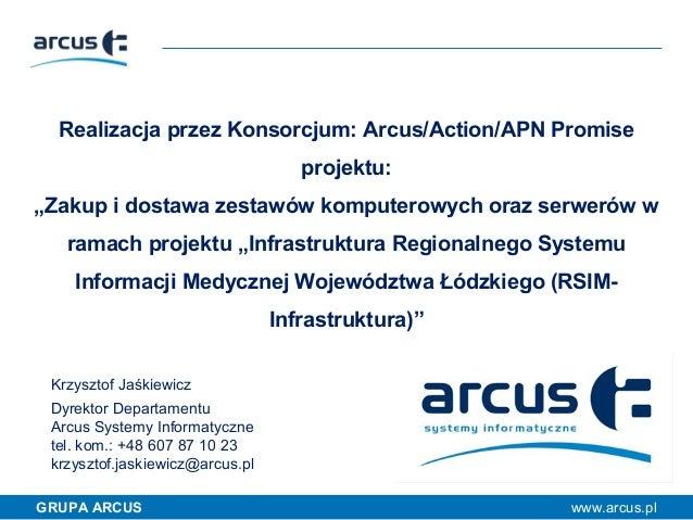 """Realizacja przez Konsorcjum: Arcus/Action/APN Promise projektu: """"Zakup i dostawa zestawów komputerowych oraz serwerów w ra..."""