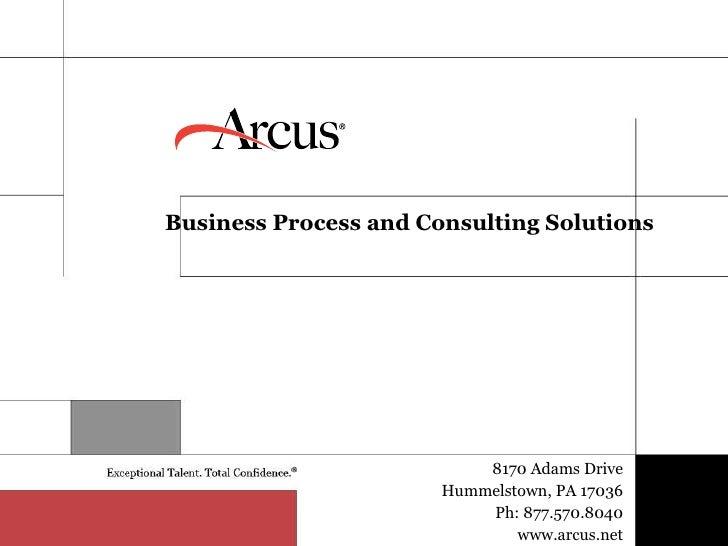 <ul><li>Business Process and Consulting Solutions </li></ul>8170 Adams Drive Hummelstown, PA 17036 Ph: 877.570.8040 www.ar...