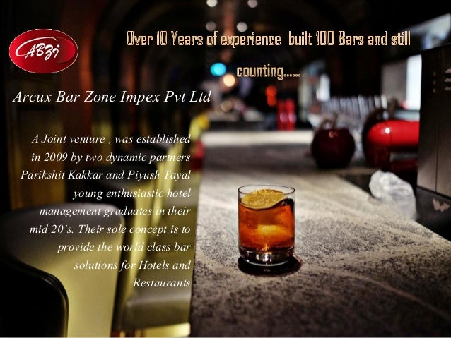 Arcux Bar Zone Impex Pvt Ltd A Joint venture , was established in 2009 by two dynamic partners Parikshit Kakkar and Piyush...