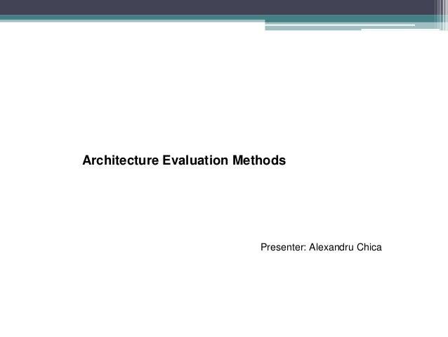 Architecture Evaluation Methods                           Presenter: Alexandru Chica