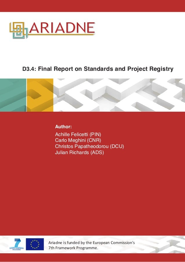 D3.4: Final Report on Standards and Project Registry Author: Achille Felicetti (PIN) Carlo Meghini (CNR) Christos Papatheo...