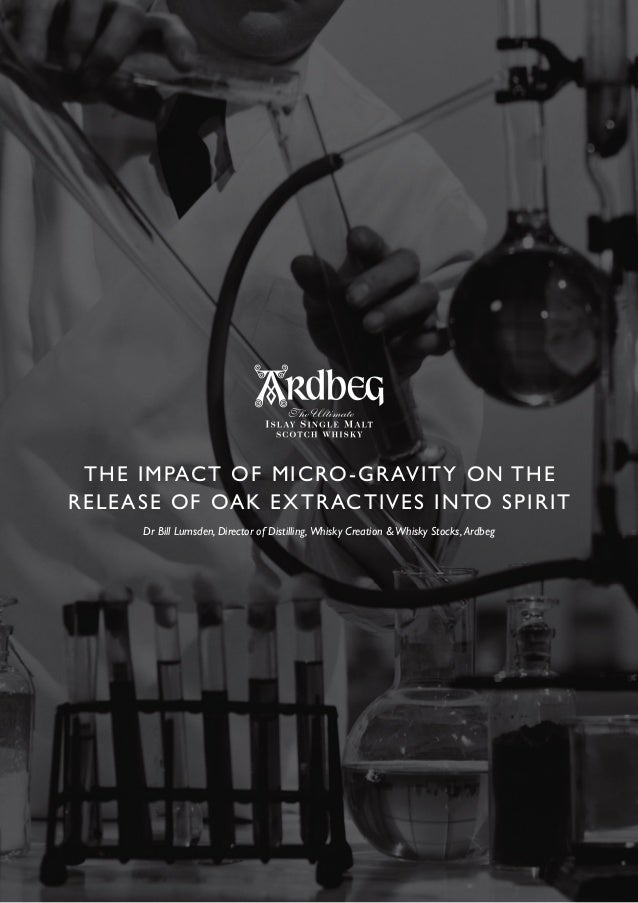 THE IMPACT OF MICRO-GRAVITY ON THE RELEASE OF OAK EXTRACTIVES INTO SPIRIT Dr Bill Lumsden, Director of Distilling, Whisky ...