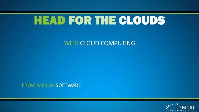 WITH CLOUD COMPUTING HEAD FOR THE CLOUDS FROM MERLIN SOFTWARE
