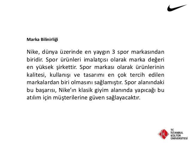 Marka Bilinirliği Nike, dünya üzerinde en yaygın 3 spor markasından biridir. Spor ürünleri imalatçısı olarak marka değeri ...