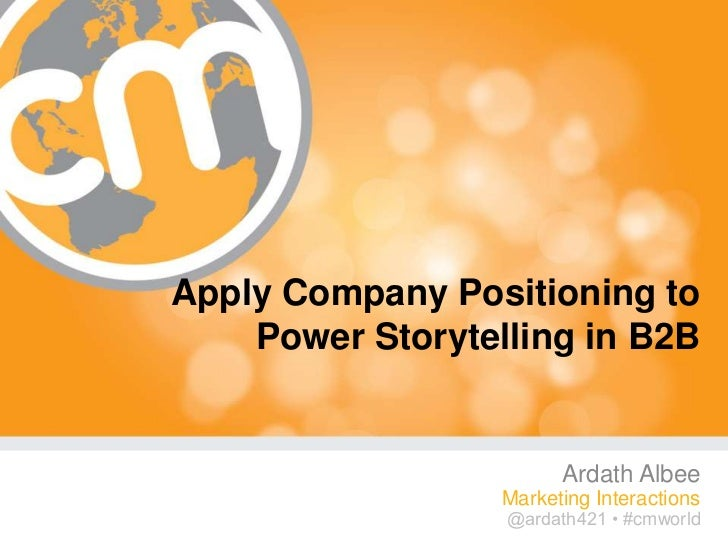 Apply Company Positioning to    Power Storytelling in B2B                        Ardath Albee                  Marketing I...