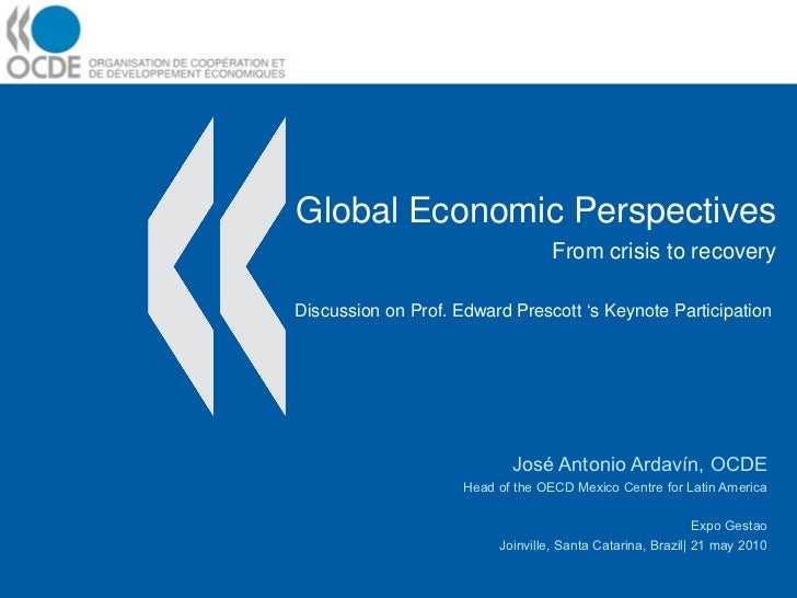 Global Economic Perspectives                                   From crisis to recoveryDiscussion on Prof. Edward Prescott ...