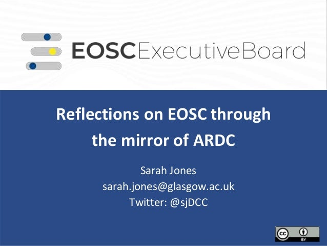 Reflections on EOSC through the mirror of ARDC Sarah Jones sarah.jones@glasgow.ac.uk Twitter: @sjDCC
