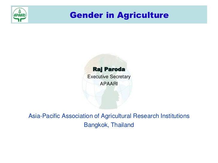 Gender in Agriculture                        Raj Paroda                      Executive Secretary                          ...