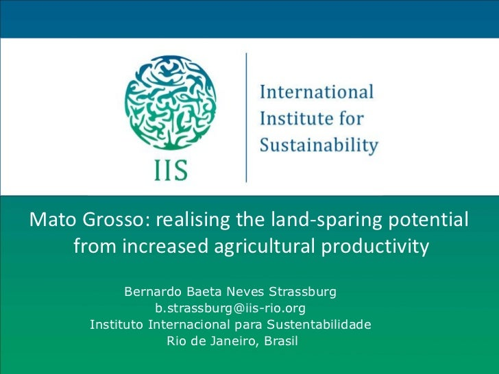 Mato Grosso: realising the land-sparing potential    from increased agricultural productivity            Bernardo Baeta Ne...