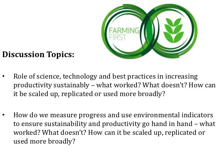 Discussion Topics:•   Role of science, technology and best practices in increasing    productivity sustainably – what work...