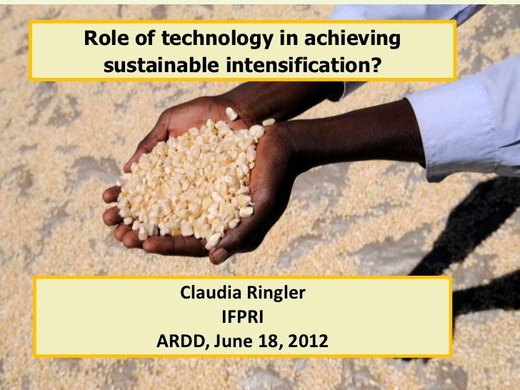 Role of technology in achieving sustainable intensification? How to Achieve Food Security in a World of Growing Scarcity: ...
