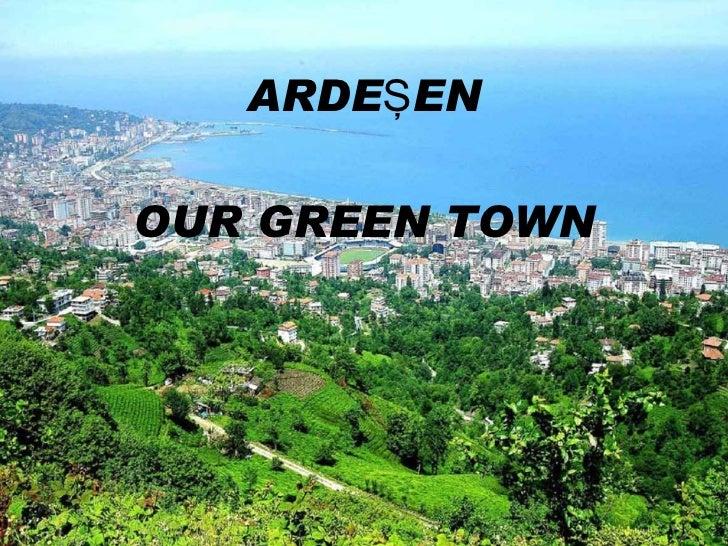 ARDEŞEN OUR GREEN  TOWN