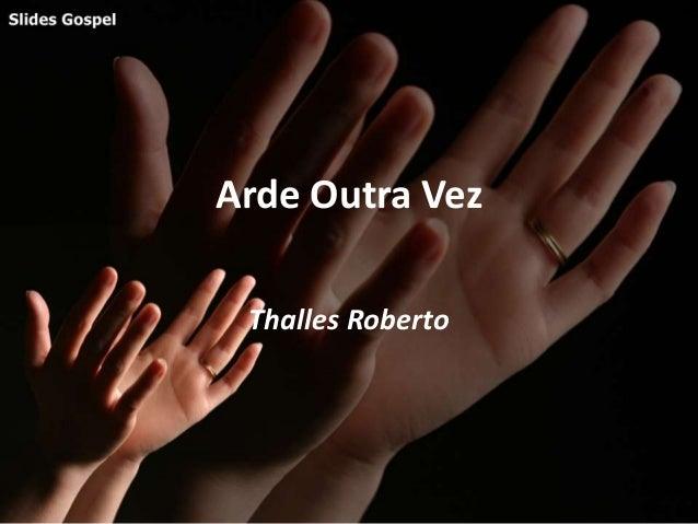 Arde Outra Vez Thalles Roberto