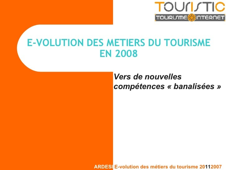 E-VOLUTION DES METIERS DU TOURISME EN 2008 Vers de nouvelles compétences « banalisées »