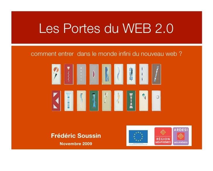 Les Portes du WEB 2.0 comment entrer dans le monde infini du nouveau web ?           Frédéric Soussin          Novembre 2009