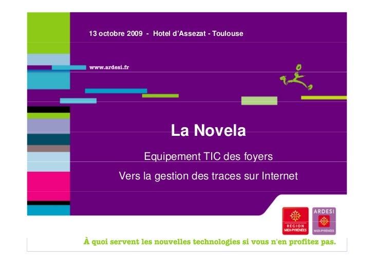 13 octobre 2009 - Hotel d'Assezat - Toulouse                       La Novela               Equipement TIC des foyers      ...
