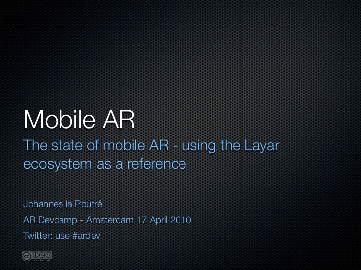 Mobile AR The state of mobile AR - using the Layar ecosystem as a reference  Johannes la Poutré AR Devcamp - Amsterdam 17 ...