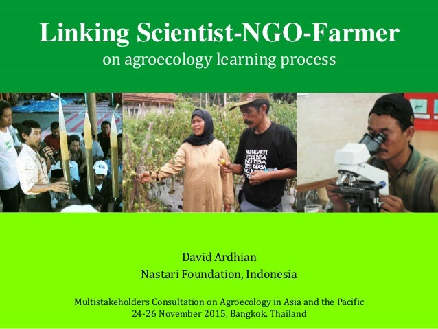 Linking Scientist-NGO-Farmer on agroecology learning process Multistakeholders Consultation on Agroecology in Asia and the...