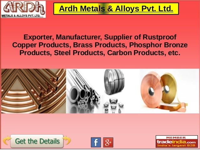 Ardh Metals & Alloys Pvt. Ltd. Exporter, Manufacturer, Supplier of Rustproof Copper Products, Brass Products, Phosphor Bro...
