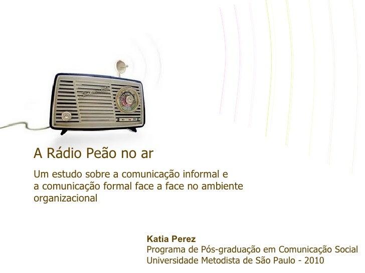 A Rádio Peão no arUm estudo sobre a comunicação informal ea comunicação formal face a face no ambienteorganizacional      ...