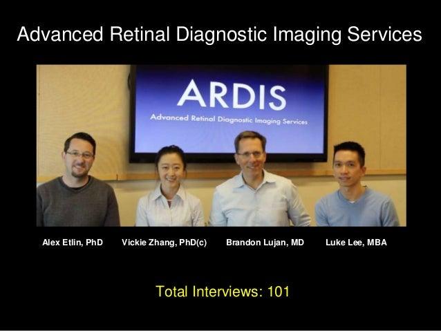 Advanced Retinal Diagnostic Imaging Services  Alex Etlin, PhD  Vickie Zhang, PhD(c)  Brandon Lujan, MD  Total Interviews: ...