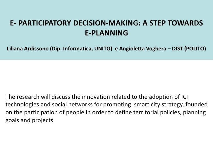 E- PARTICIPATORY DECISION-MAKING: A STEP TOWARDS                     E-PLANNINGLiliana Ardissono (Dip. Informatica, UNITO)...