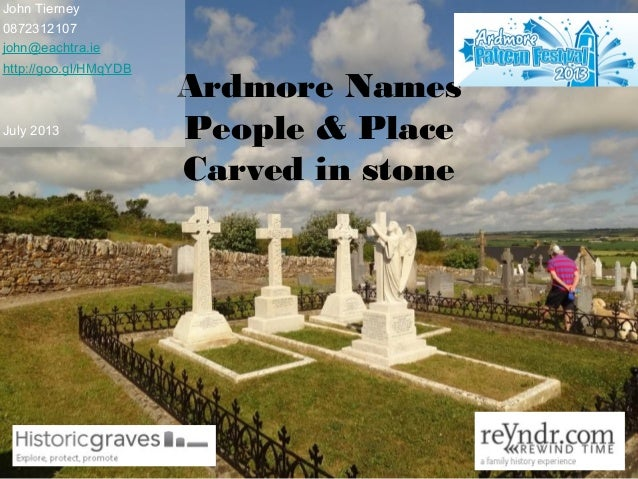 Ardmore Names People & Place Carved in stone John Tierney 0872312107 john@eachtra.ie http://goo.gl/HMqYDB July 2013