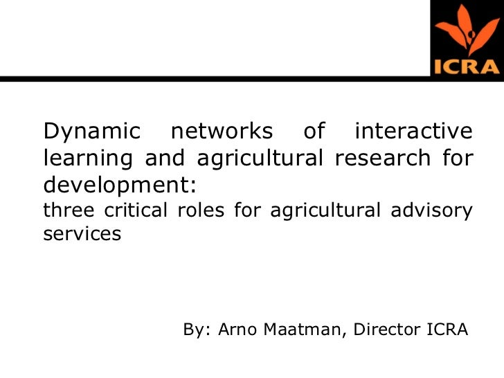Dynamic networks of interactive learning and agricultural research for development:  three critical roles for agricultural...